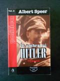 ALBERT SPEER - IN UMBRA LUI HITLER. MEMORII volumul 2