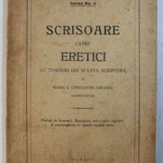 SCRISOARE CATRE ERETICI CU TEMEIURI DIN SFANTA SCRIPTURA de MARIN C . CONSTANTIN - TARANUL , MAESTRU ROTAR , 1927