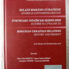 RELATII ROMANO-UCRAINENE. Istorie si Contemponeitate, 2016. In romana-rusa-engl.