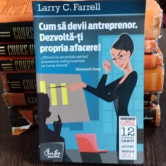 CUM SA DEVII ANTREPRENOR. DEZVOLTA-TI PROPRIA AFACERE! - LARRY C. FARRELL