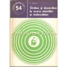 Ordine Si Dezordine La Scara Atomilor Si Moleculelor - D. Bally