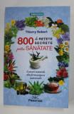 800 DE RETETE SECRETE PENTRU SANATATE de THIERRY ROBERT , LEACURI NATURALE DIN FARMACOPEEA UNIVERSALA , 2018