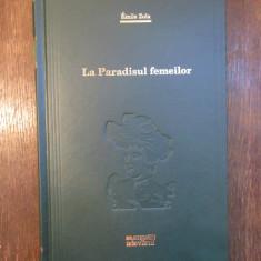 EMILE ZOLA - LA PARADISUL FEMEILOR , COLECTIA ADEVARUL