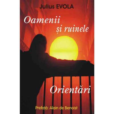 Oamenii si ruinele – Orientari – Julius Evola foto