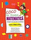 Coco te invata Matematica - Culegere de exercitii si probleme pentru clasa a IV-a/Diaconu Valentin, Racheru Daniela, Stupineanu Claudia