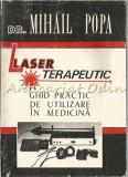 Cumpara ieftin Laser Terapeutic. Ghid Practic De Utilizare In Medicina - Dr. Mihail Popa