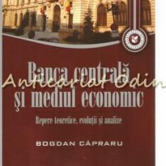 Banca Centrala Si Mediul Economic - Bogdan Capraru