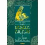Regele Arthur 4- O lumanare in bataia vantului/T.H. White