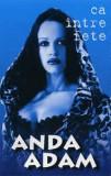 Caseta Anda Adam-Ca Intre Fete, originala, Casete audio, a&a records romania