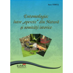 "Entomologia: intre ""operete"" din natura si somitati istorice - Asea TIMUS"