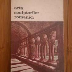 Arta Sculptorilor Romanici - Henri Focillon ,279634