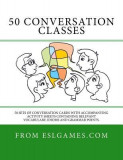 50 Conversation Classes: 50 Sets of Conversation Cards with an Accompanying Activity Sheet Containing Vocabulary, Idioms and Grammar.