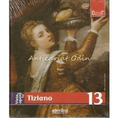 Viata Si Opera Lui Tiziano - Pictori De Geniu