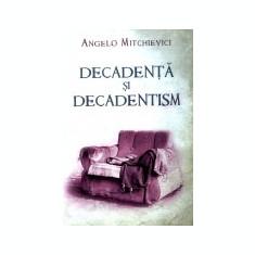 Decadenta si decadentism in contextul modernitatii romanesti si europene