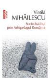 Socio-hai-hui prin Arhipelagul Romaniei - Vintila Mihailescu