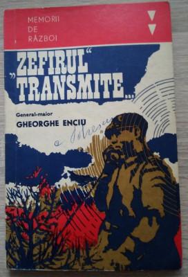 General Gh.Enciu / Memorii de război : Zefirul transmite... foto