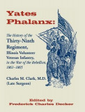 Yates Phalanx: The History of the Thirty-Ninth Regiment, Illinois Veteran Infantry in the War of Rebellion, 1861-1865