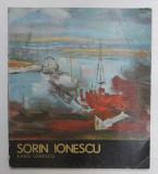 CATALOG SORIN IONESCU , DIN SERIA ARTISTI ROMANI de RADU IONESCU , 1980 *DEDICATIE