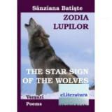 Zodia Lupilor. The Star Sign of the Wolves. Editia bilingva romana-engleza - Sanziana Batiste