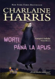 Morti pana la apus, Vampirii Sudului, Vol. 1 | Charlaine Harris