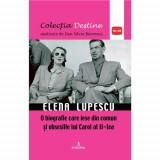 Destine controversate vol.1: ELENA LUPESCU