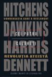 Cei patru călăreți. Conversația care a declanșat revoluția ateistă Daniel C. Dennett, Sam Harris, Richard Dawkins, Christopher Hitchens