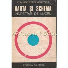 Harta Si Schema. Indreptar De Lucru - Spiridon Vasilescu - Tiraj: 6730 Exemplare