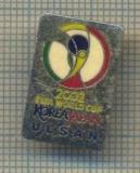 Y 964 INSIGNA -SPORTIVA-FOTBAL - 2002 FIFA WORLD CUP-KOREA JAPAN -ULSAN