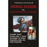Fr. Nietzsche - Amurgul idolilor
