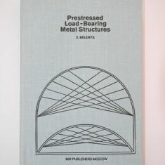 Prestressed Load-Bearing Metal Structures - E. I. Belenya