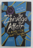 THE ZHIVAGO AFFAIR - THE KREMLIN , THE CIA , AND THE BATTLE OVER A FORBIDEN BOOK by PETER FINN and PETRA COUVEE , 2014