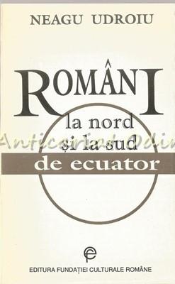 Romani La Nord Si La Sud De Ecuator - Neagu Udroiu
