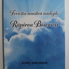 FERICITA NOASTRA NADEJDE - RAPIREA BISERICII de AUREL GHEORGHE , 2018