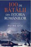 100 de batalii din istoria romanilor/Petre Otu