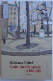 CUM INCARUNTESTE O BLONDA - POVESTIRI de ADRIANA BITTEL , 2015
