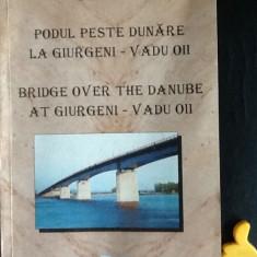 Podul peste Dunare la Giurgeni Vadu Oii Gheorghe Buzoianu
