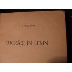 LUCRARI IN LEMN-P. LEONTIEV-TRAD. PAUL ANDREESCU-310 PG-