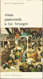 Viata Pasionata A Lui Bruegel - Felix Timmermans