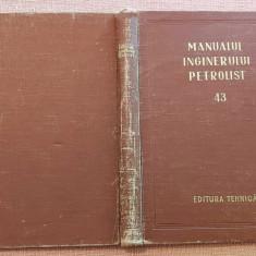 Manualul Inginerului Petrolist. Vol. 43. Ed. Tehnica, 1957 - Colectiv de autori