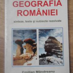 GEOGRAFIA ROMANIEI. SINTEZE, TESTE SI SUBIECTE REZOLVATE - EMILIAN MANDREANU, MI