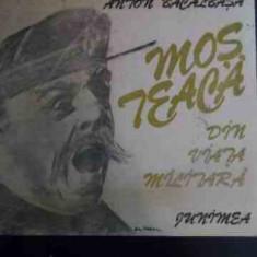 Mos Teaca Din Viata Militara - Anton Bacalbasa ,546052
