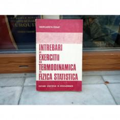 INTREBARI SI EXERCITII DE TERMODINAMICA SI FIZICA , Margareta Ignat , 1981