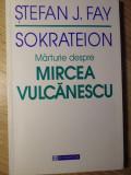 SOKRATEION. MARTURIE DESPRE MIRCEA VULCANESCU - STEFAN J. FAY