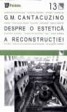 Despre o estetica a reconstructiei | G.M. Cantacuzino, Paideia
