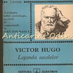 Victor Hugo. Legenda Secolelor - Antologie: Dan Ion Nasta