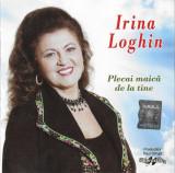 CD Irina Loghin – Plecai Maică De La Tine, original