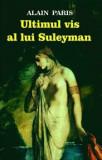 Cumpara ieftin Ultimul vis al lui Suleyman/Alain Paris