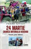 24 martie. Cronica infernului Kosovar. Povestire, jurnal, meditatie/Fehmi Ajvazi, Corint