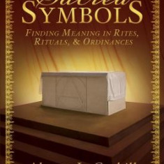 Sacred Symbols: Finding Meaning in Rites, Rituals, & Ordinances