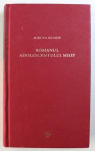 ROMANUL ADOLESCENTULUI MIOP de MIRCEA ELIADE , 2009